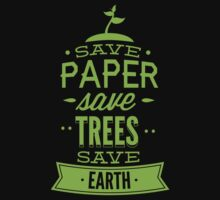 Save Paper Save Trees Save Earth by BrightDesign