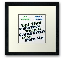 Put that thing back where it came from Framed Print