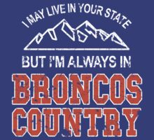 I'm Always In Broncos Country Denver Broncos NFL Fan tshirt S-2XL by scheme710