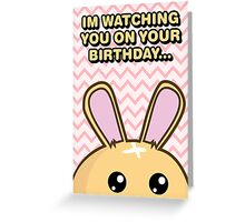 Fuzzballs I'm Watching You On Your Birthday Bunny Greeting Card