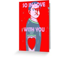 SO IN LOVE WITH YOU Greeting Card