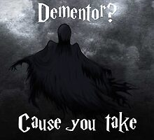 Are you a Dementor? by LittleRedTrike