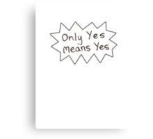 Only Yes Means Yes Canvas Print