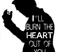 I'll burn the heart out of you by ThwartedBear