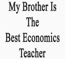 My Brother Is The Best Economics Teacher  by supernova23