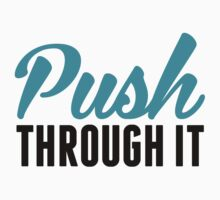 Push Through It - Inspirational Work Out Shirt by printproxy