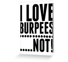 I Love Burpees ... Not! - Funny Workout Shirt Greeting Card