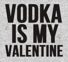 VODKA IS MY VALENTINE T-Shirt