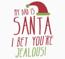 My Dad is SANTA I bet you're JEALOUS! by jazzydevil