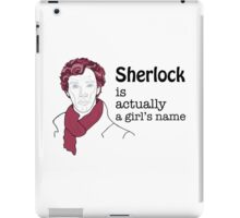 Sherlock is actually a girl's name iPad Case/Skin