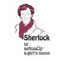 Sherlock is actually a girl's name Photographic Print