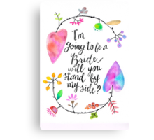 I'm going to be a bride! Will you stand by my side? Canvas Print
