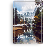Get The Fuck Out Of Bed Canvas Print