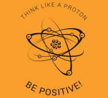 Think like a proton - be positive! (Black) by ReverendBJ