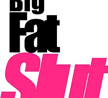 Big. Fat. Slut. by Mike Maloney