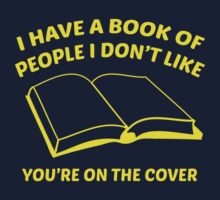 I Have A Book Of People I Don't Like. You're On The Cover. by BrightDesign
