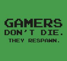 Gamers Don't Die. They Respawn. by BrightDesign