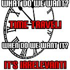 What Do We Want? Time Travel! by GrimDork