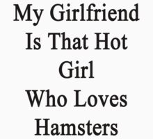 My Girlfriend Is That Hot Girl Who Loves Hamsters  by supernova23