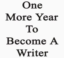 One More Year To Become A Writer  by supernova23