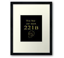 To be or not 221b Framed Print
