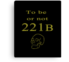 To be or not 221b Canvas Print