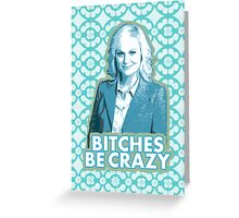 B*tches be crazy Greeting Card