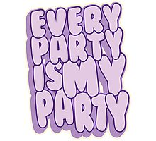 Every Party is MY Party! Photographic Print