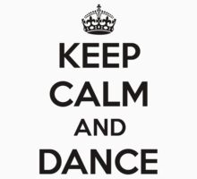Keep calm and dance by myhalloffame