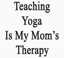 Teaching Yoga Is My Mom's Therapy  by supernova23