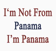 I'm Not From Panama I'm Panama by supernova23
