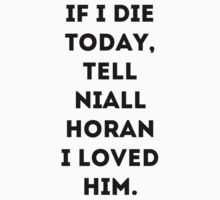 IF I DIE TODAY, TELL NIALL HORAN I LOVED HIM by ohmermaids