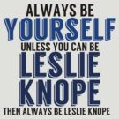 Be Yourself, unless you can be LESLIE KNOPE by TheMoultonator