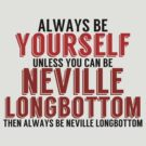 Be Yourself, unless you can be NEVILLE LONGBOTTOM! by TheMoultonator