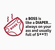 A Boss is like a Diaper by artpolitic