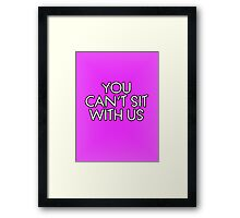 You can't sit with us. Framed Print