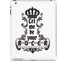Let me be your ruler - Lorde Royals Lyrics iPad Case/Skin