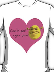 Can't Get Ogre You T-Shirt