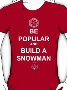 Be Popular and Build a Snowman T-Shirt