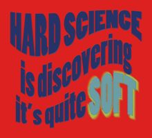 HARD Science discoveries... by TeaseTees