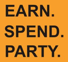 EARN. SPEND. PARTY. T-Shirt by MrDave888