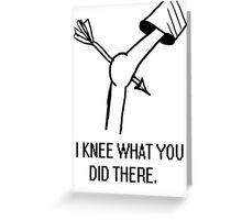 I knee what you did there. Greeting Card
