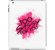 Too Sassy For You  iPad Case/Skin