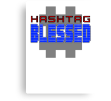 HASHTAG: #Blessed Canvas Print