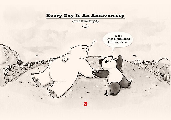 Every Day Is An Anniversary by Panda And Polar Bear