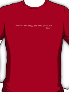 """The Wire - """"Come at the king, you best not miss."""" T-Shirt"""