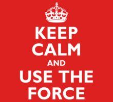 Keep Calm and Use The Force by TheGraphicGuru