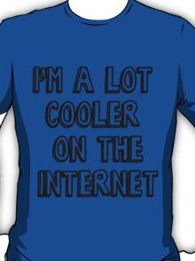 I'm a lot cooler on the internet T-Shirt