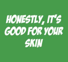 Good for your skin by TacticTees