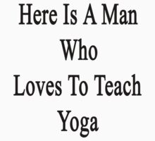 Here Is A Man Who Loves To Teach Yoga  by supernova23